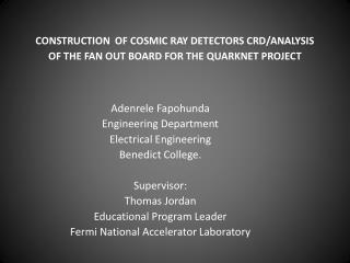 CONSTRUCTION  OF COSMIC RAY DETECTORS CRD/ANALYSIS OF THE FAN OUT BOARD FOR THE QUARKNET PROJECT