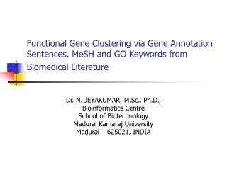 Dr. N. JEYAKUMAR, M.Sc., Ph.D., Bioinformatics Centre School of Biotechnology