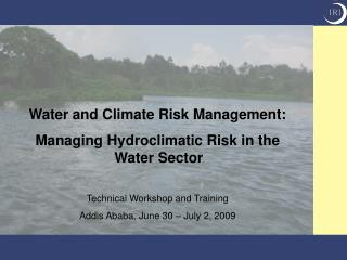 Water and Climate Risk Management: Managing Hydroclimatic Risk in the Water Sector