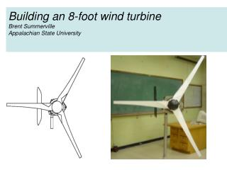 Building an 8-foot wind turbine Brent Summerville Appalachian State University
