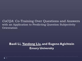 Baoli Li,   Yandong Liu , and Eugene Agichtein Emory University