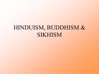 HINDUISM, BUDDHISM & SIKHISM