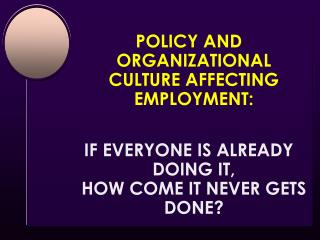 POLICY AND ORGANIZATIONAL CULTURE AFFECTING EMPLOYMENT: