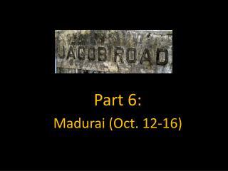 Part 6:  Madurai (Oct. 12-16)