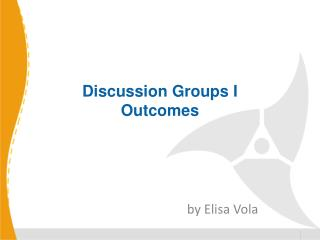 Discussion Groups I Outcomes