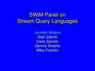 SWiM Panel on                  Stream Query Languages