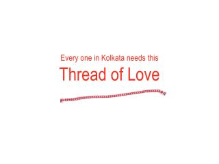 Every one in Kolkata needs this Thread of Love