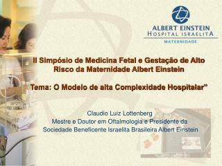 Claudio Luiz Lottenberg Mestre e Doutor em Oftalmologia e Presidente da