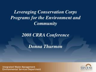 Leveraging Conservation Corps Programs for the Environment and Community 2008 CRRA Conference
