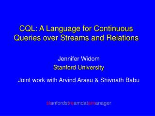 CQL: A Language for Continuous Queries over Streams and Relations