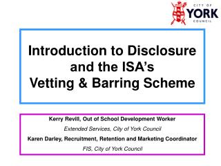 Introduction to Disclosure and the ISA's  Vetting & Barring Scheme