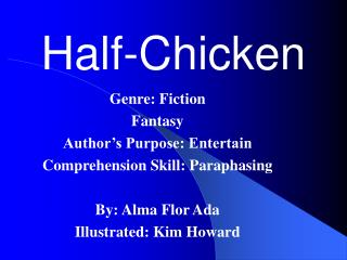 Genre: Fiction Fantasy Author s Purpose: Entertain Comprehension Skill: Paraphasing  By: Alma Flor Ada Illustrated: Kim