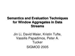 Semantics and Evaluation Techniques for Window Aggregates in Data Streams