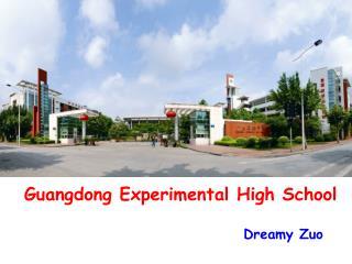 Guangdong Experimental High School                                      Dreamy Zuo