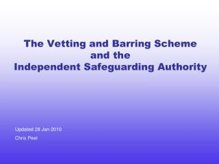 The Vetting and Barring Scheme  and the  Independent Safeguarding Authority