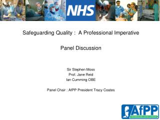Safeguarding Quality :  A Professional Imperative Panel Discussion Sir Stephen Moss