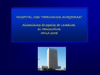 """HOSPITAL CQD """"HERMANOS AMEIJEIRAS"""" Aislamientos de especies de Levaduras  en Hemocultivos"""