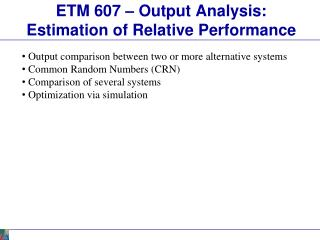 ETM 607 – Output Analysis: Estimation of Relative Performance