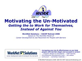 Motivating the Un-Motivated Getting the to Work for Themselves,  Instead of Against You  WorkNet Solutions   OACEP Retre