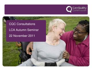 CQC Consultations LCA Autumn Seminar 22 November 2011