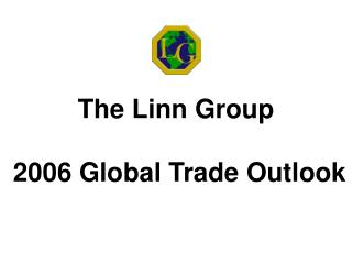 The Linn Group  2006 Global Trade Outlook
