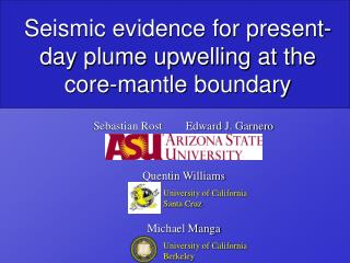 Seismic evidence for present-day plume upwelling at the  core-mantle boundary