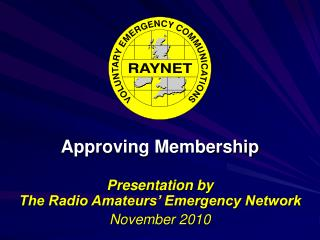 Approving Membership Presentation by The Radio Amateurs' Emergency Network November 2010