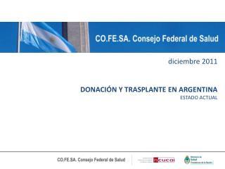 diciembre 2011 DONACI�N Y TRASPLANTE EN ARGENTINA ESTADO ACTUAL