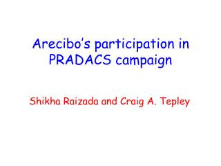 Arecibo's participation in PRADACS campaign