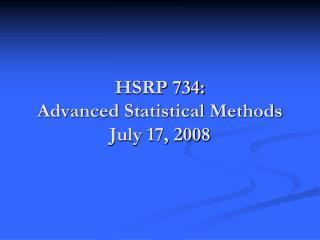HSRP 734:  Advanced Statistical Methods July 17, 2008