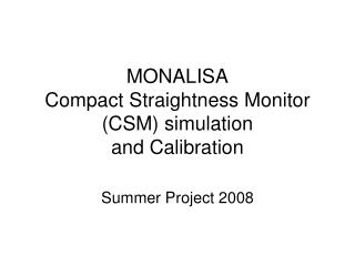 MONALISA Compact Straightness Monitor (CSM) simulation and Calibration