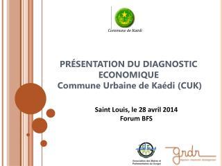 PRÉSENTATION DU DIAGNOSTIC ECONOMIQUE   Commune Urbaine de Kaédi (CUK)