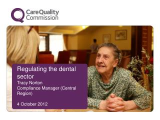 Regulating the dental sector Tracy Norton Compliance Manager (Central Region) 4 October 2012
