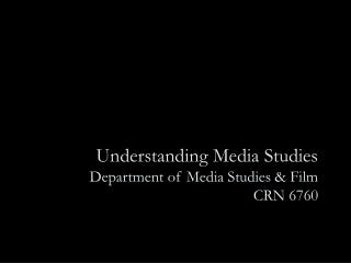 Understanding Media Studies Department of Media Studies & Film CRN 6760