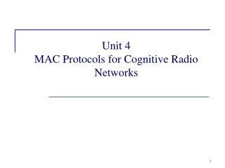 Unit 4   MAC Protocols for Cognitive Radio Networks