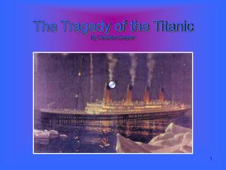 The Tragedy of the Titanic By Candice Cosper