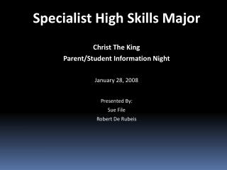 Specialist High Skills Major Christ The King Parent/Student Information Night January 28, 2008