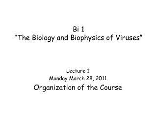 "Bi 1 ""The Biology and Biophysics of Viruses"""