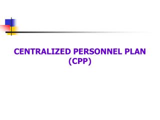 CENTRALIZED PERSONNEL PLAN (CPP)