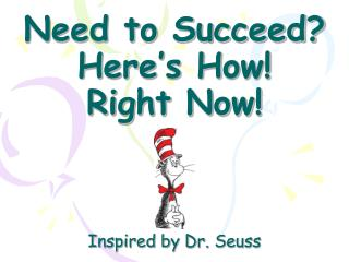 Need to Succeed Here s How  Right Now       Inspired by Dr. Seuss