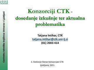 Konzorciji CTK  - dosedanje izkušnje ter aktualna problematika Tatjana Intihar, CTK