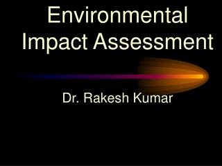 Environmental Impact Assessment Dr. Rakesh Kumar