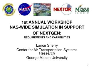 1st ANNUAL WORKSHOP NAS-WIDE SIMULATION IN SUPPORT OF NEXTGEN: REQUIREMENTS AND CAPABILITIES