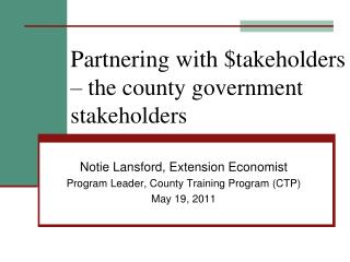 Partnering with $takeholders  � the county government stakeholders