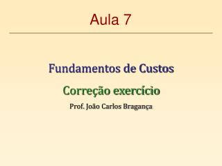 Fundamentos de Custos Correção exercício Prof. João Carlos Bragança