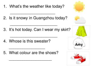 What's the weather like today?       ____________________ 2.  Is it snowy in Guangzhou today?