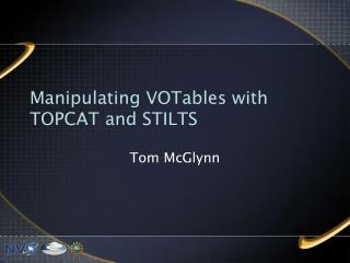 Manipulating VOTables with TOPCAT	 and STILTS