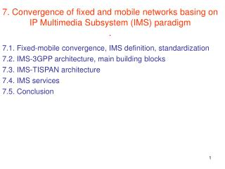 7. Convergence of fixed and mobile networks basing on IP Multimedia Subsystem (IMS) paradigm .