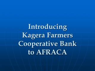 Introducing  Kagera Farmers Cooperative Bank   to AFRACA