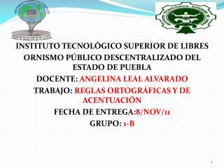 INSTITUTO TECNOLÓGICO SUPERIOR DE LIBRES ORNISMO PÚBLICO DESCENTRALIZADO DEL ESTADO DE PUEBLA